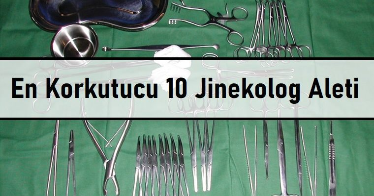 En Korkutucu 10 Jinekolog Muayene Aleti