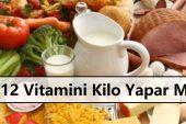 B12 Vitamini Kilo Aldırır Mı