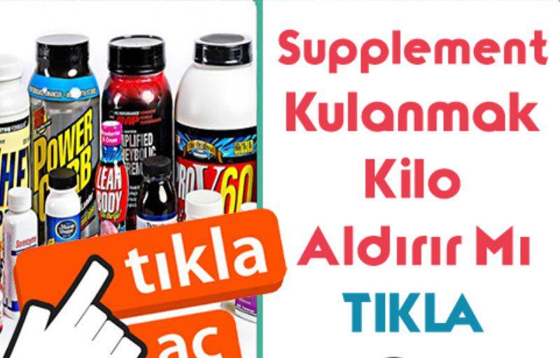 supplement kullanmak kilo aldırır mı
