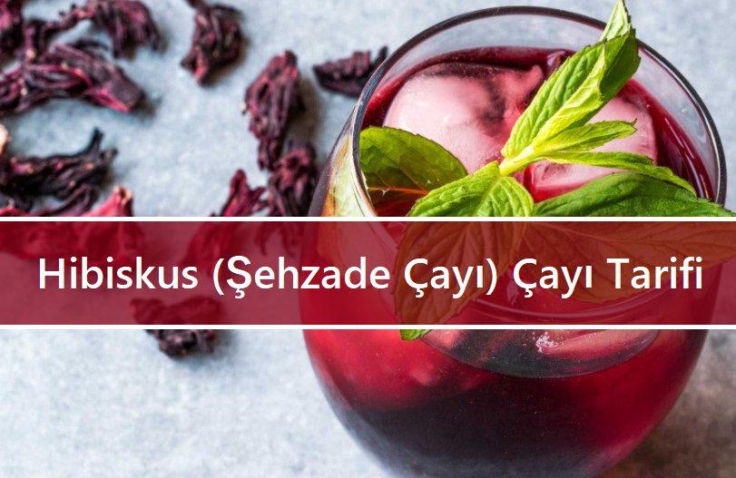 Hibiskus (Şehzade Çayı) Çayı Tarifi