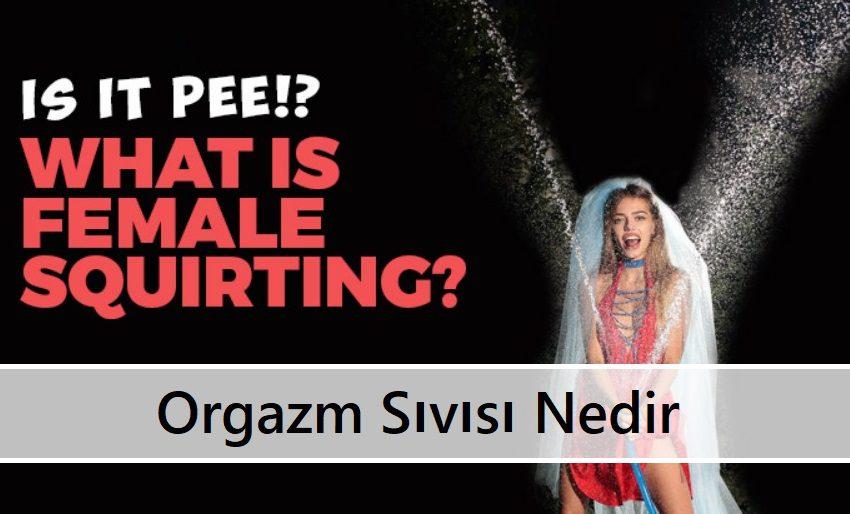 Orgazm Sıvısı Nedir