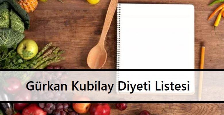 Gürkan Kubilay Diyeti Listesi