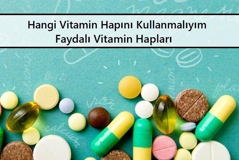 Hangi Vitamin Hapını Kullanmalıyım Faydalı Vitamin Hapları