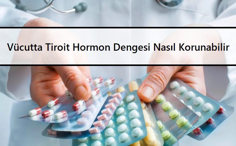 Vücutta Tiroit Hormon Dengesi Nasıl Korunabilir