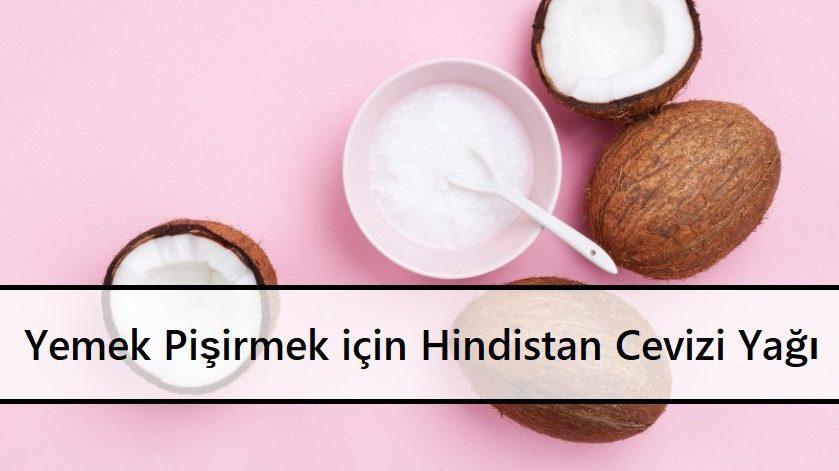 Yemek Pişirmek için Hindistan Cevizi Yağı
