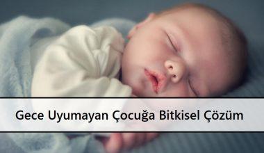 Gece Uyumayan Çocuğa Bitkisel Çözüm