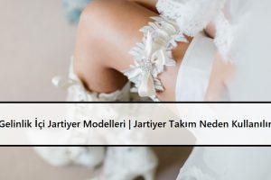 Gelinlik İçi Jartiyer Modelleri | Jartiyer Takım Neden Kullanılır