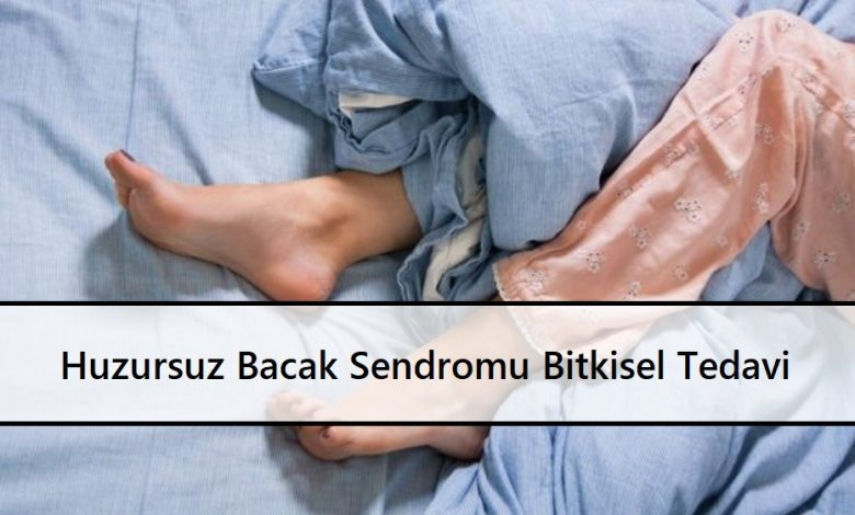 Huzursuz Bacak Sendromu Bitkisel Tedavi