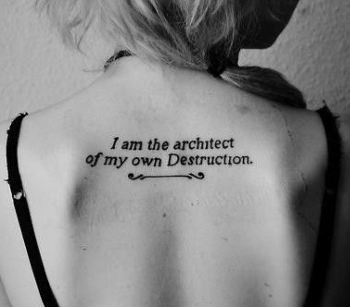 I am the architect of my own Destruction dövme
