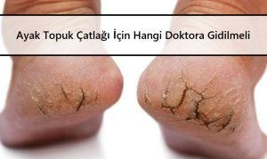 Ayak Topuk Çatlağı İçin Hangi Doktora Gidilmeli