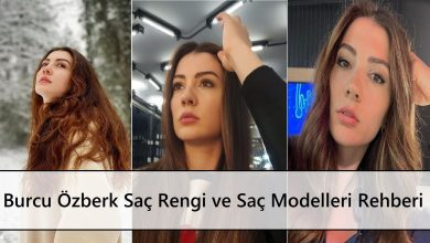 Burcu Özberk Saç Rengi ve Saç Modelleri Rehberi ana